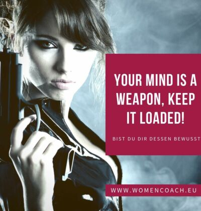 Your mind is a weapon! Keep it loaded!