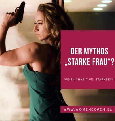 """Der Mythos starke Frau! – Weiblichkeit vs. """"Stark sein"""""""
